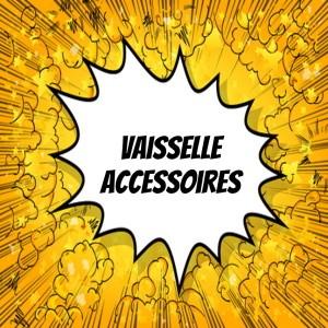 Vaisselle - Accessoires